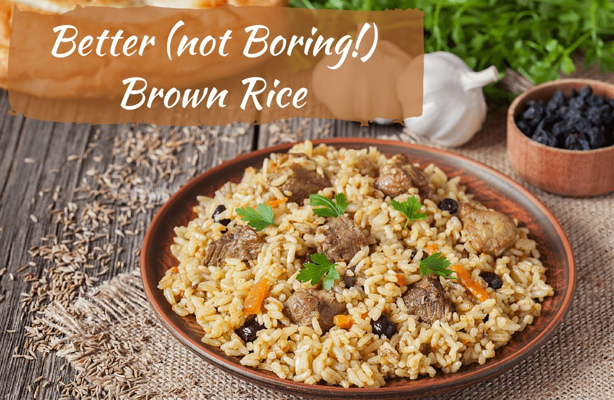 Why Does Brown Rice Get Such A Bad Rap? Sure, Rice Can Be A Little Bland  And Yes, The Brown Version Does Take Longer To Cook